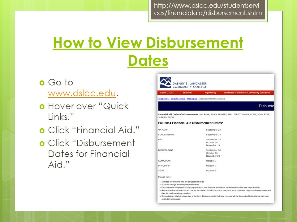 "How to View Disbursement Dates  Go to www.dslcc.edu. www.dslcc.edu  Hover over ""Quick Links.""  Click ""Financial Aid.""  Click ""Disbursement Dates f"