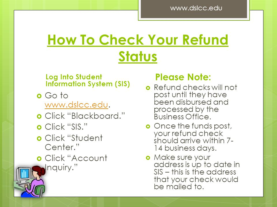 How To Check Your Refund Status Log Into Student Information System (SIS)  Go to www.dslcc.edu.