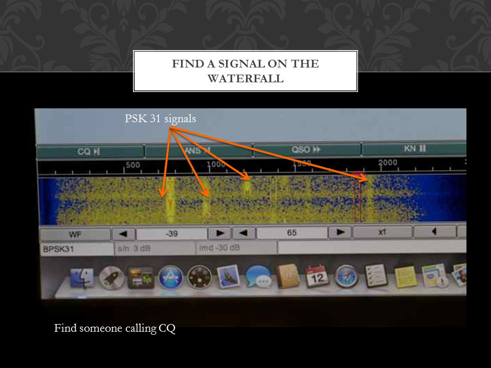 FIND A SIGNAL ON THE WATERFALL PSK 31 signals Find someone calling CQ