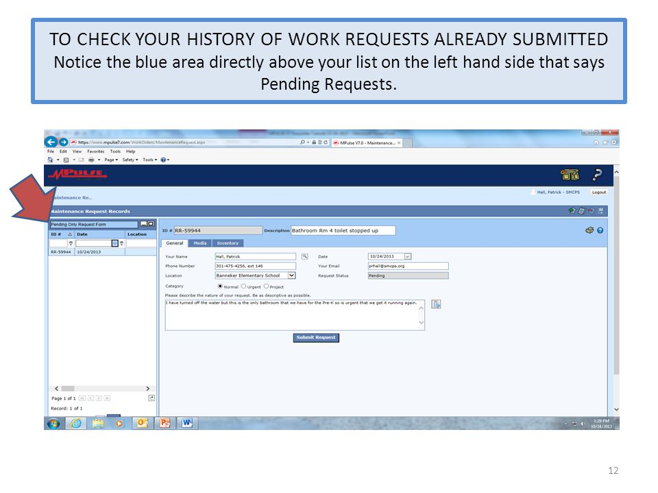 TO CHECK YOUR HISTORY OF WORK REQUESTS ALREADY SUBMITTED Notice the blue area directly above your list on the left hand side that says Pending Request