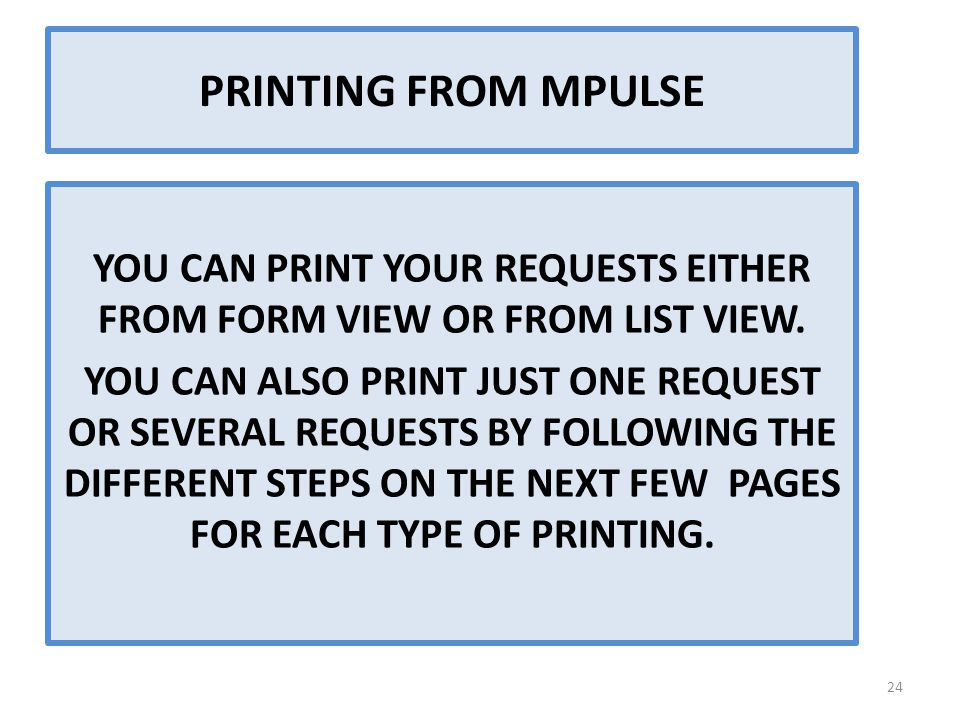 PRINTING FROM MPULSE YOU CAN PRINT YOUR REQUESTS EITHER FROM FORM VIEW OR FROM LIST VIEW. YOU CAN ALSO PRINT JUST ONE REQUEST OR SEVERAL REQUESTS BY F