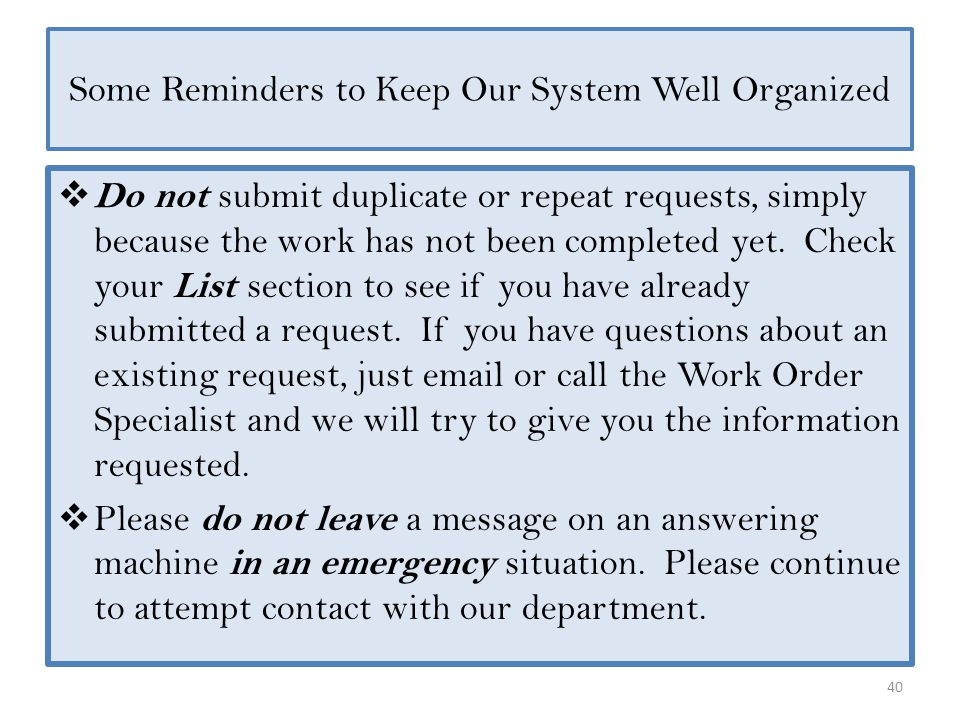 40  Do not submit duplicate or repeat requests, simply because the work has not been completed yet. Check your List section to see if you have alread