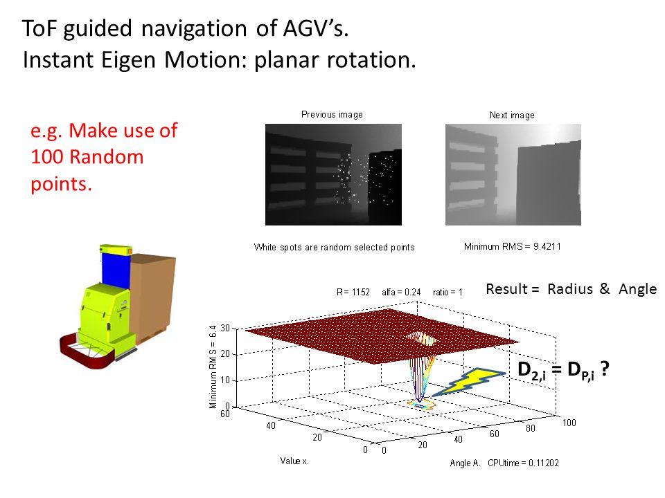 e.g.Make use of 100 Random points. Result = Radius & Angle ToF guided navigation of AGV's.