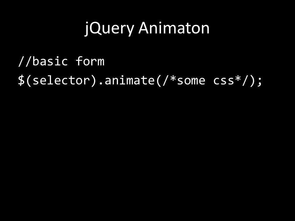 jQuery Animaton //basic form $(selector).animate(/*some css*/);
