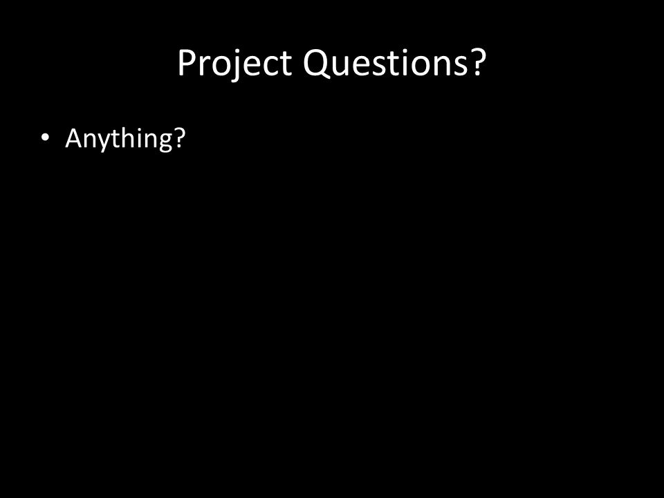 Project Questions Anything