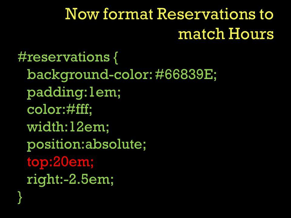 #reservations { background-color: #66839E; padding:1em; color:#fff; width:12em; position:absolute; top:20em; right:-2.5em; }
