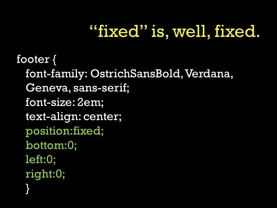 footer { font-family: OstrichSansBold, Verdana, Geneva, sans-serif; font-size: 2em; text-align: center; position:fixed; bottom:0; left:0; right:0; }