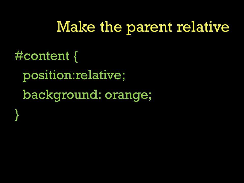 #content { position:relative; background: orange; }