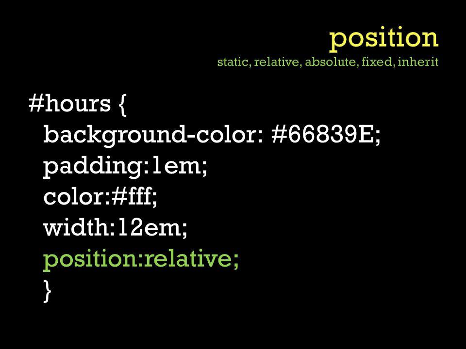 #hours { background-color: #66839E; padding:1em; color:#fff; width:12em; position:relative; }