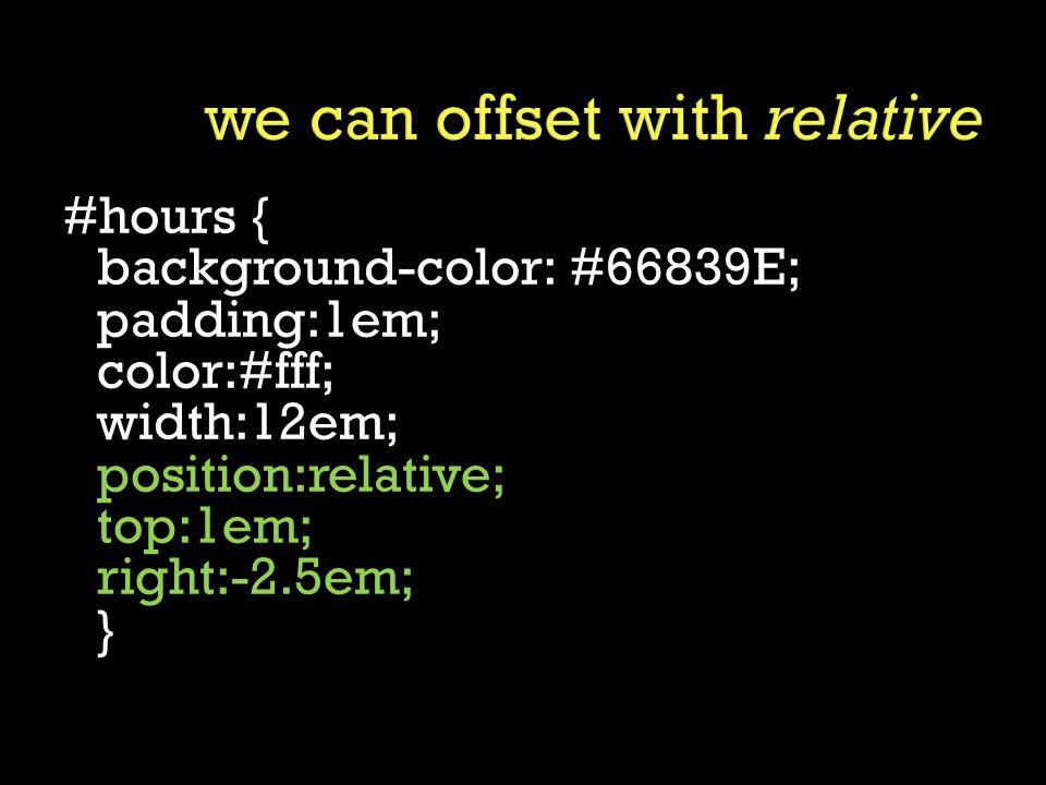 #hours { background-color: #66839E; padding:1em; color:#fff; width:12em; position:relative; top:1em; right:-2.5em; }
