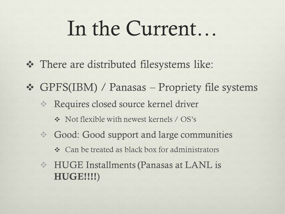 In the Current…  There are distributed filesystems like:  GPFS(IBM) / Panasas – Propriety file systems  Requires closed source kernel driver  Not