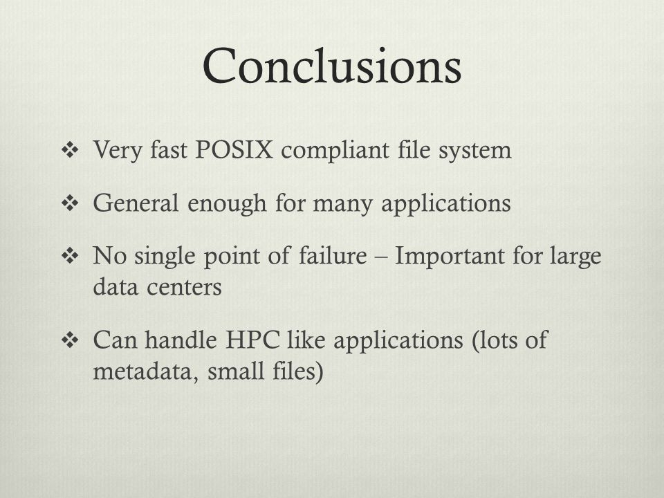 Conclusions  Very fast POSIX compliant file system  General enough for many applications  No single point of failure – Important for large data cen