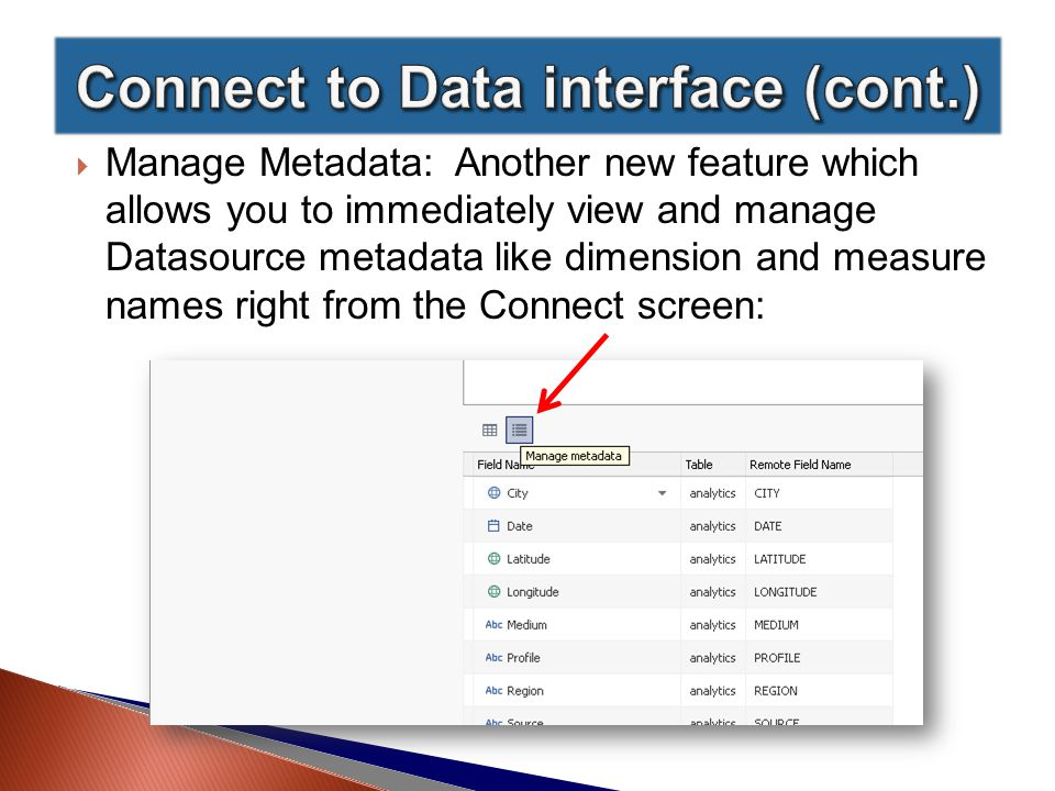  Manage Metadata: Another new feature which allows you to immediately view and manage Datasource metadata like dimension and measure names right from the Connect screen: