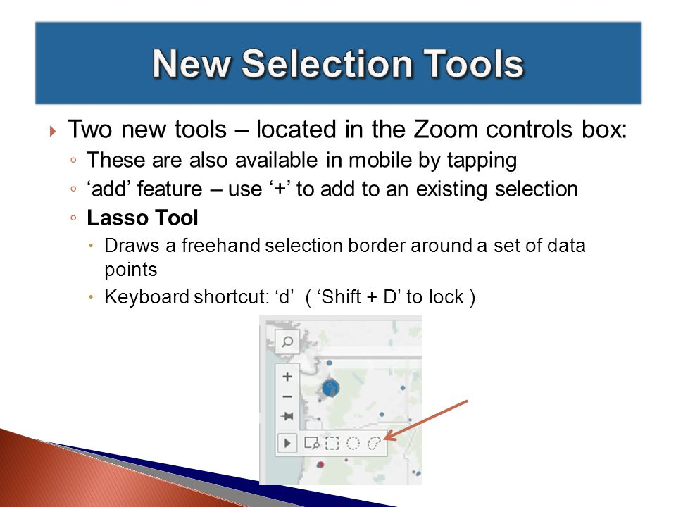  Two new tools – located in the Zoom controls box: ◦ These are also available in mobile by tapping ◦ 'add' feature – use '+' to add to an existing selection ◦ Lasso Tool  Draws a freehand selection border around a set of data points  Keyboard shortcut: 'd' ( 'Shift + D' to lock )