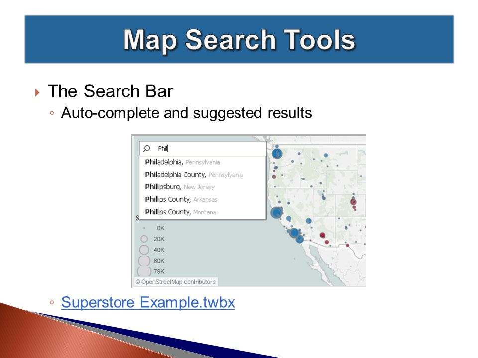  The Search Bar ◦ Auto-complete and suggested results ◦ Superstore Example.twbx Superstore Example.twbx