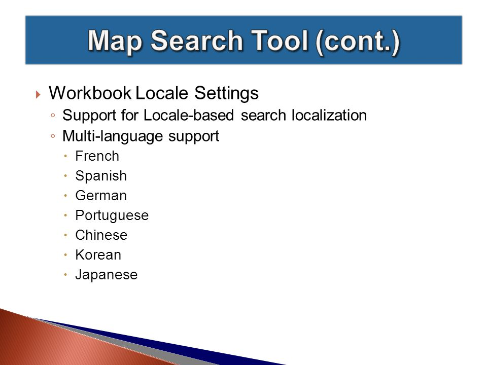  Workbook Locale Settings ◦ Support for Locale-based search localization ◦ Multi-language support  French  Spanish  German  Portuguese  Chinese  Korean  Japanese
