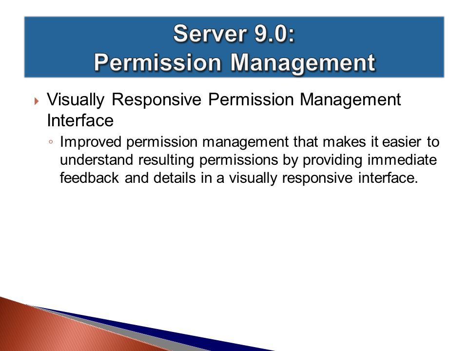  Visually Responsive Permission Management Interface ◦ Improved permission management that makes it easier to understand resulting permissions by providing immediate feedback and details in a visually responsive interface.