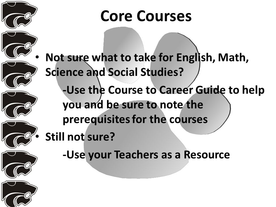 Core Courses Not sure what to take for English, Math, Science and Social Studies.