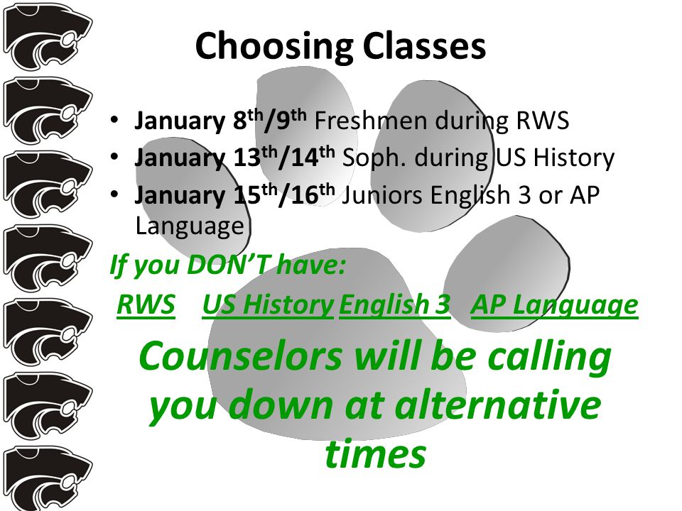 Choosing Classes January 8 th /9 th Freshmen during RWS January 13 th /14 th Soph. during US History January 15 th /16 th Juniors English 3 or AP Lang