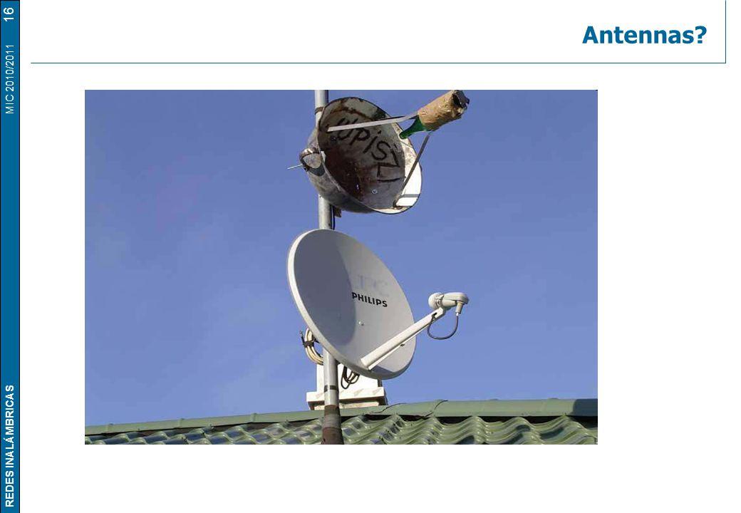 REDES INALÁMBRICAS MIC 2010/2011 Antennas? 16