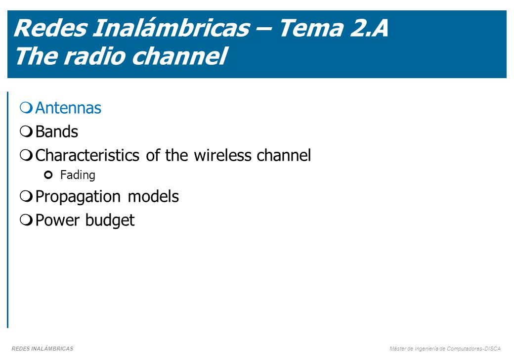 REDES INALÁMBRICAS MIC 2010/2011 More technically: Fading  Path attenuation and Multipath are also referred to using the terms slow and fast fading.
