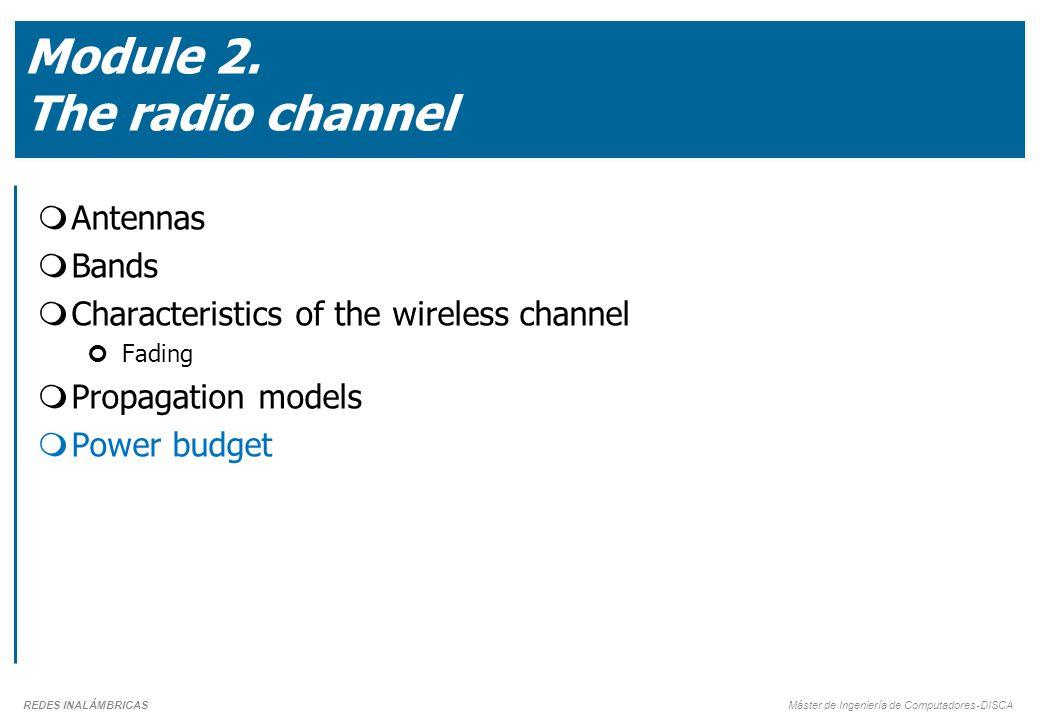 REDES INALÁMBRICAS Máster de Ingeniería de Computadores-DISCA Module 2. The radio channel  Antennas  Bands  Characteristics of the wireless channel
