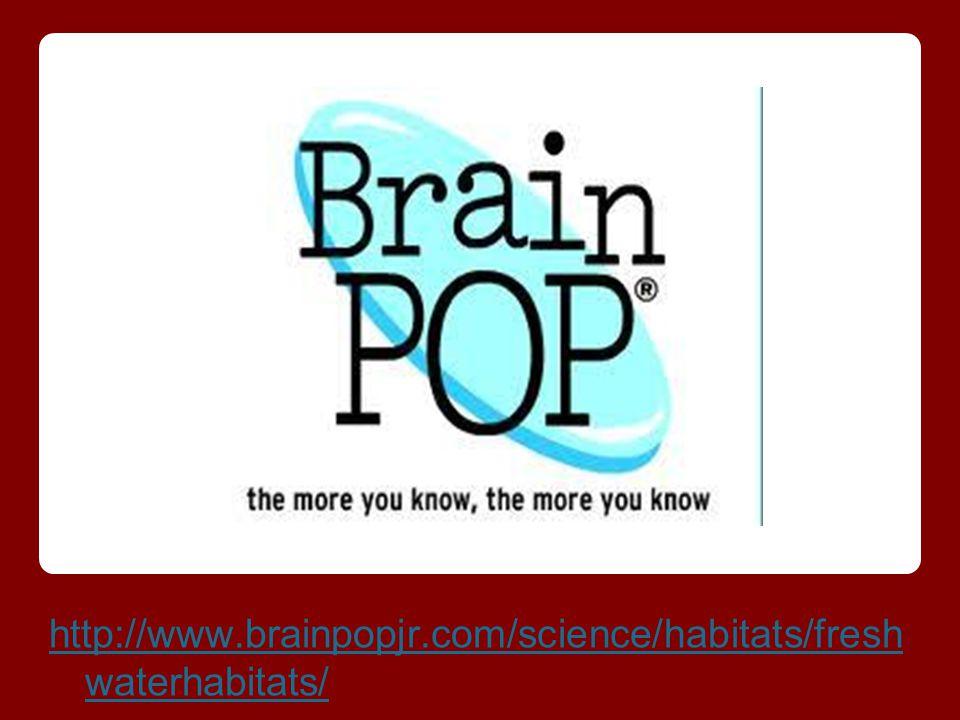 http://www.brainpopjr.com/science/habitats/fresh waterhabitats/