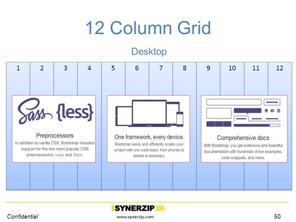 www.synerzip.com 12 Column Grid Confidential50 1 1 2 2 3 3 4 4 5 5 6 6 7 7 8 8 9 9 10 11 12 Desktop