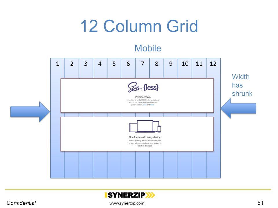 www.synerzip.com 12 Column Grid Confidential51 1 1 2 2 3 3 4 4 5 5 6 6 7 7 8 8 9 9 10 11 12 Mobile Width has shrunk