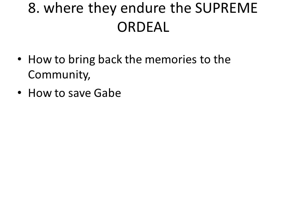 8. where they endure the SUPREME ORDEAL How to bring back the memories to the Community, How to save Gabe