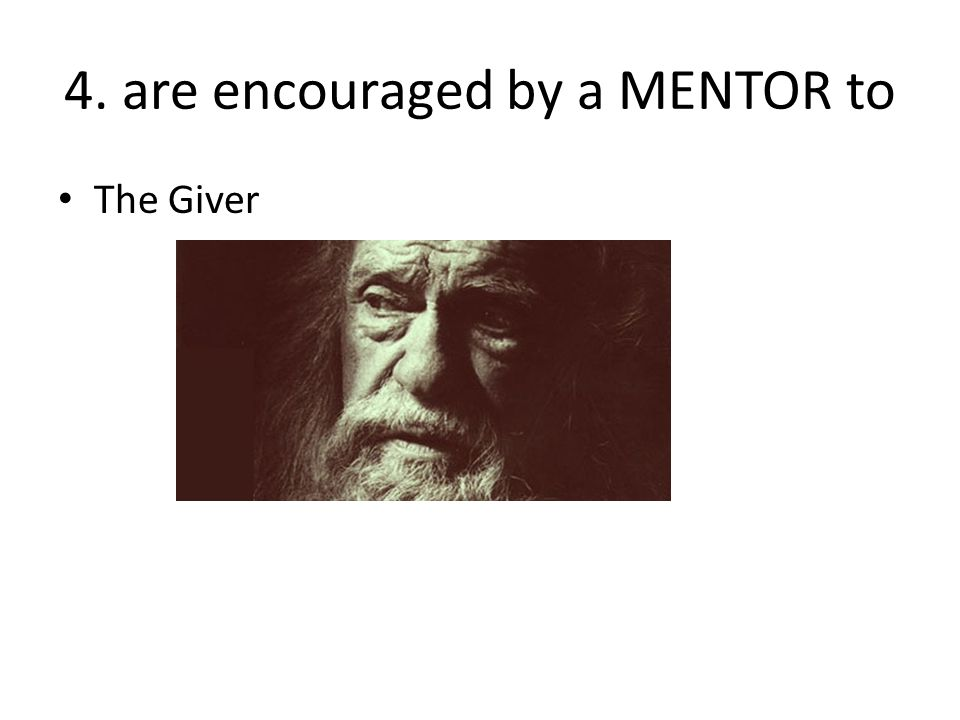4. are encouraged by a MENTOR to The Giver