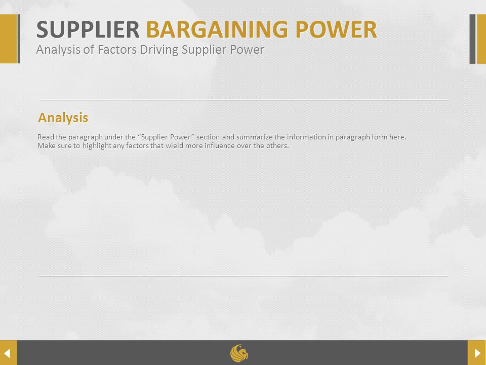 COMPANYNAME SUPPLIER BARGAINING POWER Analysis of Factors Driving Supplier Power Analysis Read the paragraph under the Supplier Power section and summarize the information in paragraph form here.