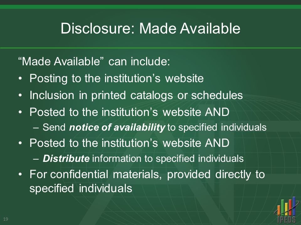 Disclosure: Made Available Made Available can include: Posting to the institution's website Inclusion in printed catalogs or schedules Posted to the institution's website AND –Send notice of availability to specified individuals Posted to the institution's website AND –Distribute information to specified individuals For confidential materials, provided directly to specified individuals 19