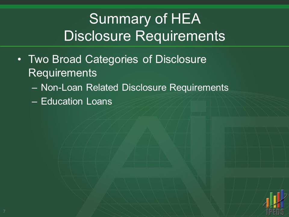 Summary of HEA Disclosure Requirements Two Broad Categories of Disclosure Requirements –Non-Loan Related Disclosure Requirements –Education Loans 7