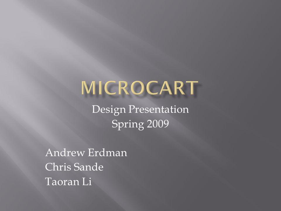 Design Presentation Spring 2009 Andrew Erdman Chris Sande Taoran Li