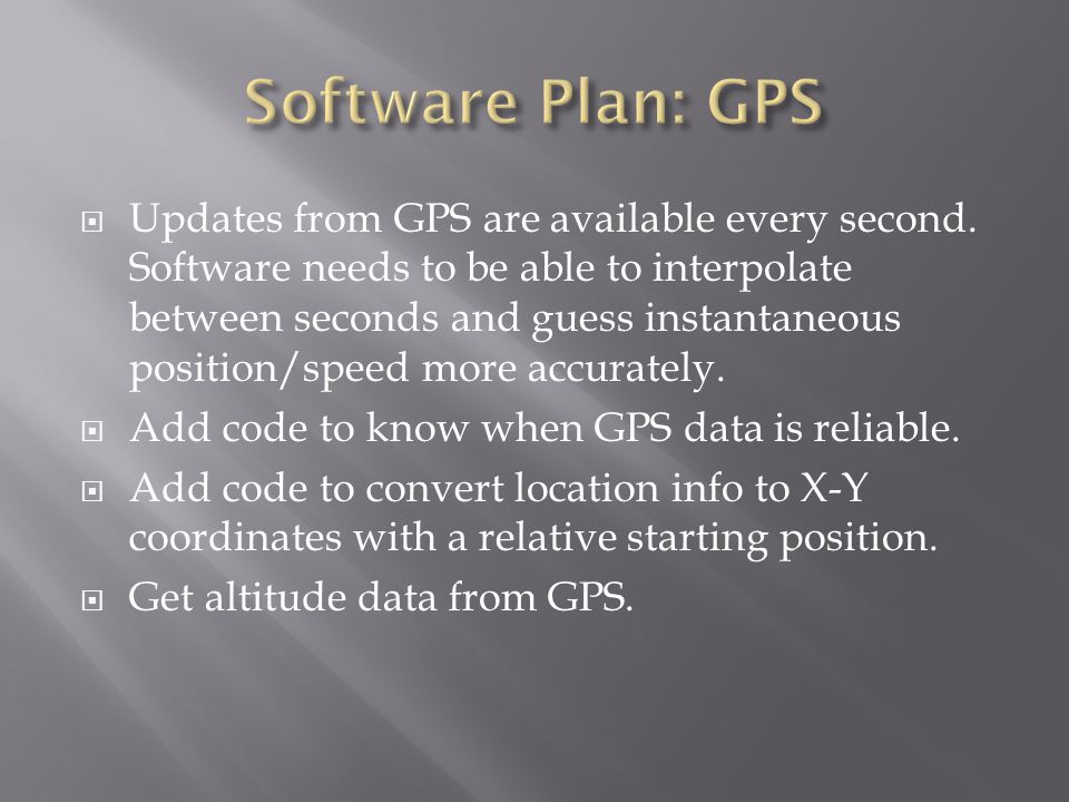  Updates from GPS are available every second. Software needs to be able to interpolate between seconds and guess instantaneous position/speed more ac