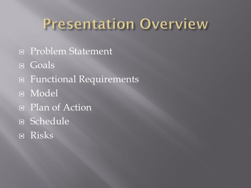 Problem Statement  Goals  Functional Requirements  Model  Plan of Action  Schedule  Risks