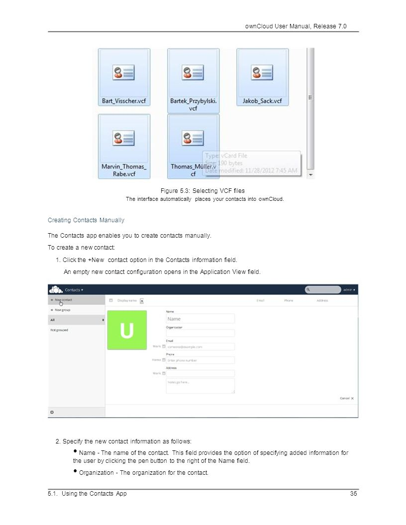 ownCloud User Manual, Release 7.0 Figure 5.3: Selecting VCF files The interface automatically places your contacts into ownCloud. Creating Contacts Ma
