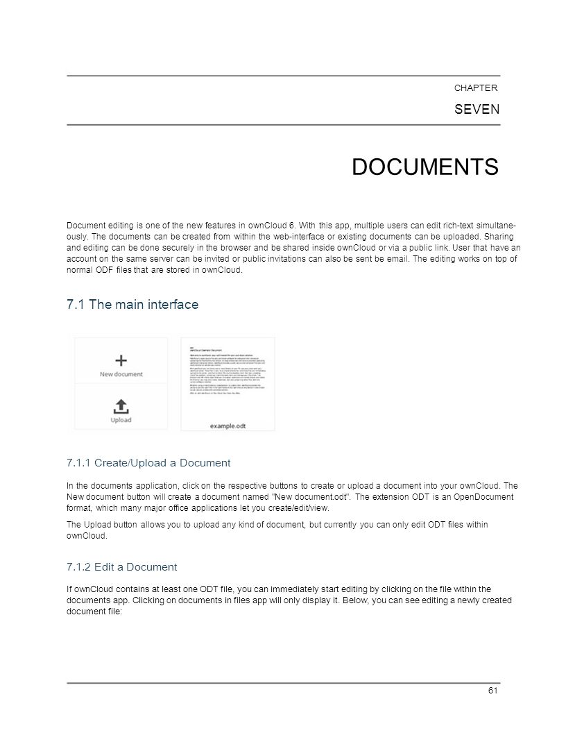 CHAPTER SEVEN DOCUMENTS Document editing is one of the new features in ownCloud 6. With this app, multiple users can edit rich-text simultane- ously.
