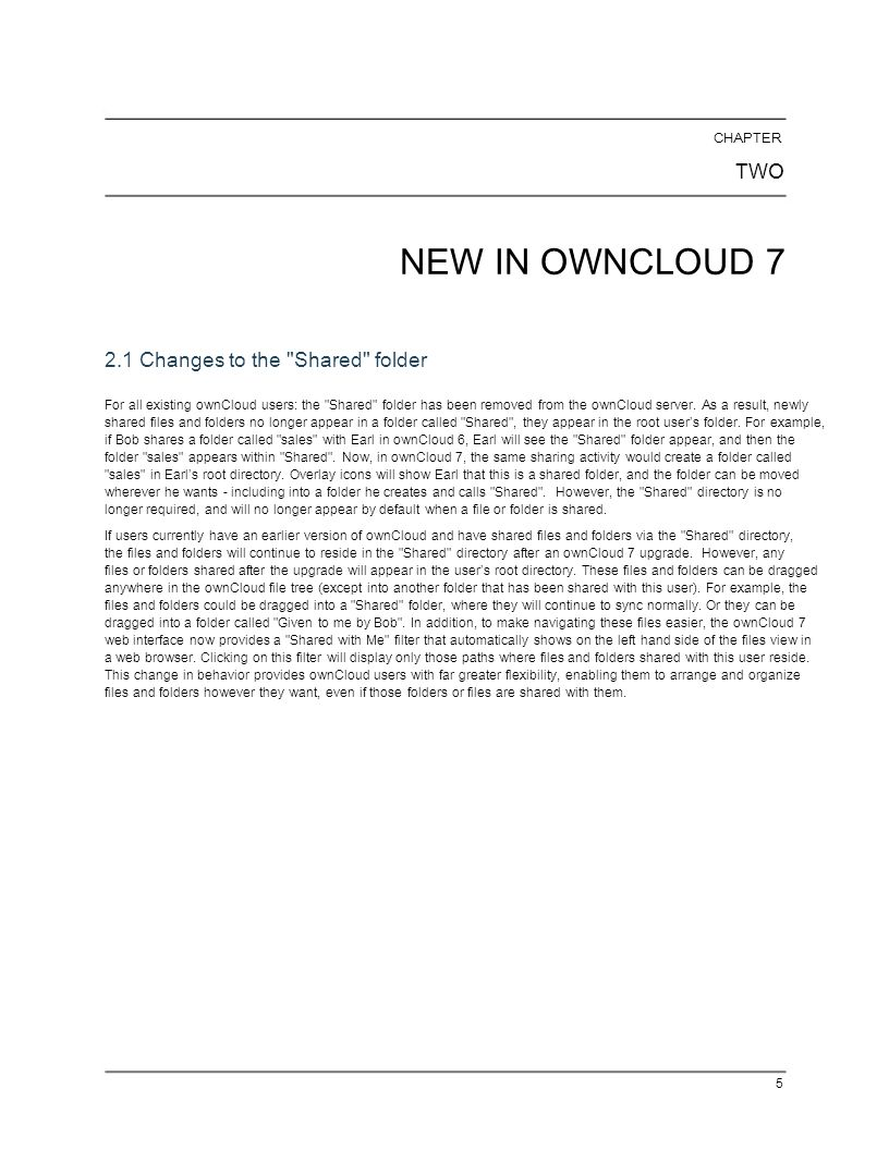 CHAPTER TWO NEW IN OWNCLOUD 7 2.1 Changes to the Shared folder For all existing ownCloud users: the Shared folder has been removed from the ownCloud server.