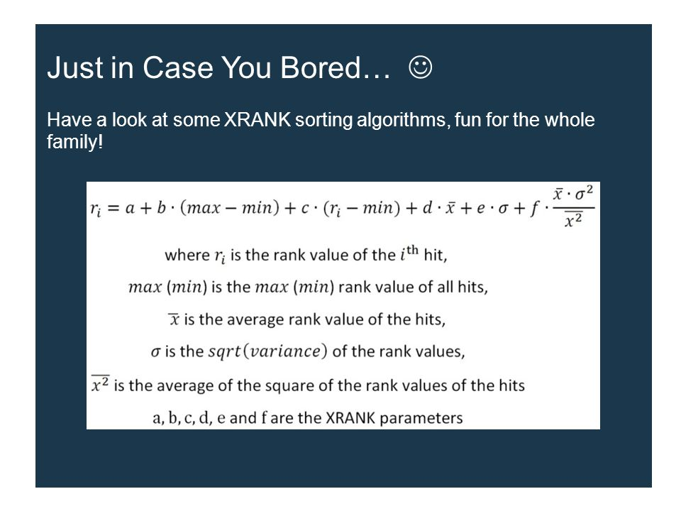 Just in Case You Bored… Have a look at some XRANK sorting algorithms, fun for the whole family!