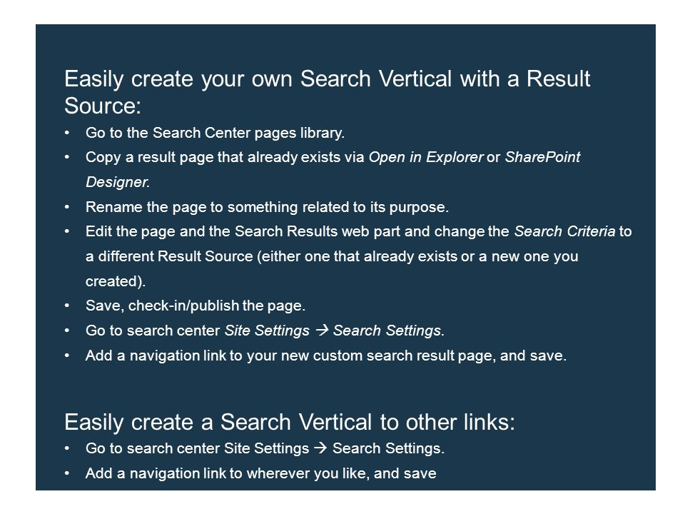 Easily create your own Search Vertical with a Result Source: Go to the Search Center pages library.