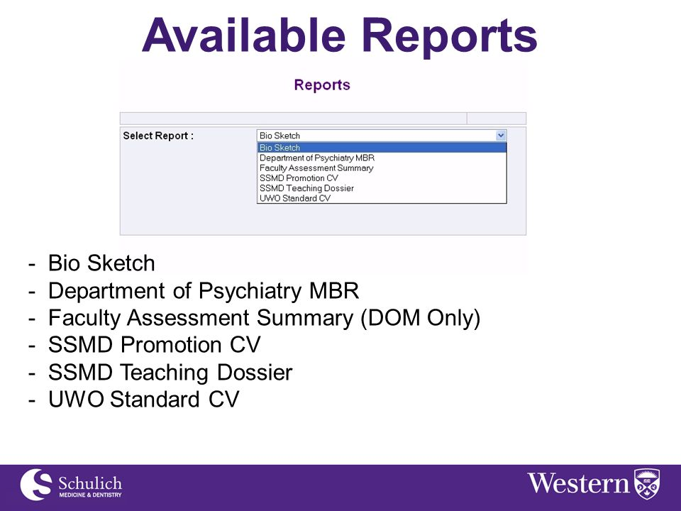 Available Reports - Bio Sketch - Department of Psychiatry MBR - Faculty Assessment Summary (DOM Only) - SSMD Promotion CV - SSMD Teaching Dossier - UWO Standard CV