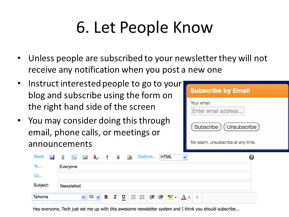 6. Let People Know Unless people are subscribed to your newsletter they will not receive any notification when you post a new one Instruct interested