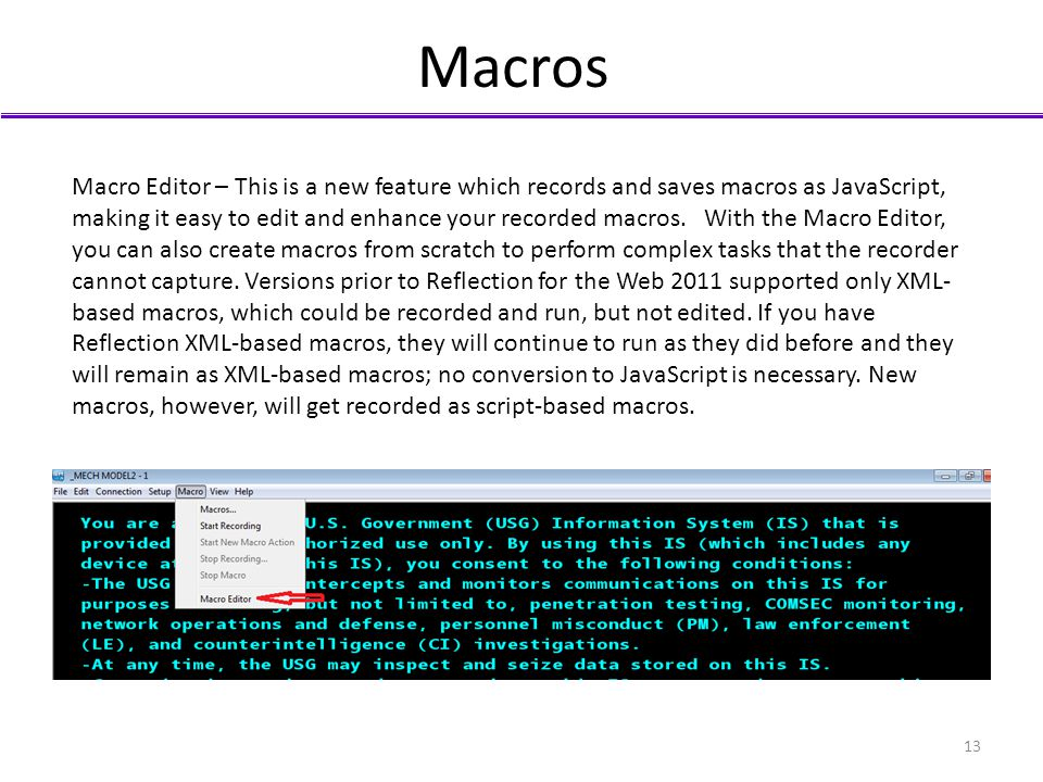 Macros Macro Editor – This is a new feature which records and saves macros as JavaScript, making it easy to edit and enhance your recorded macros. Wit