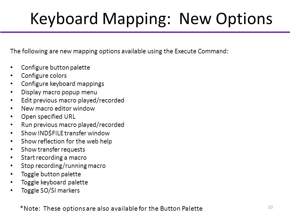 Keyboard Mapping: New Options The following are new mapping options available using the Execute Command: Configure button palette Configure colors Con