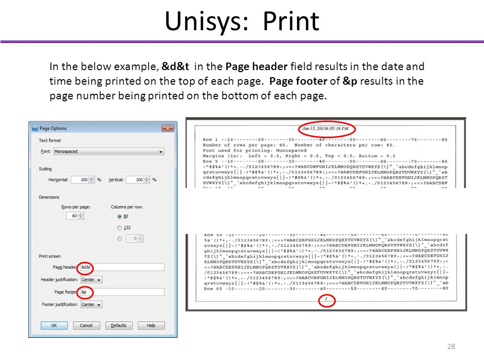 Unisys: Print In the below example, &d&t in the Page header field results in the date and time being printed on the top of each page. Page footer of &