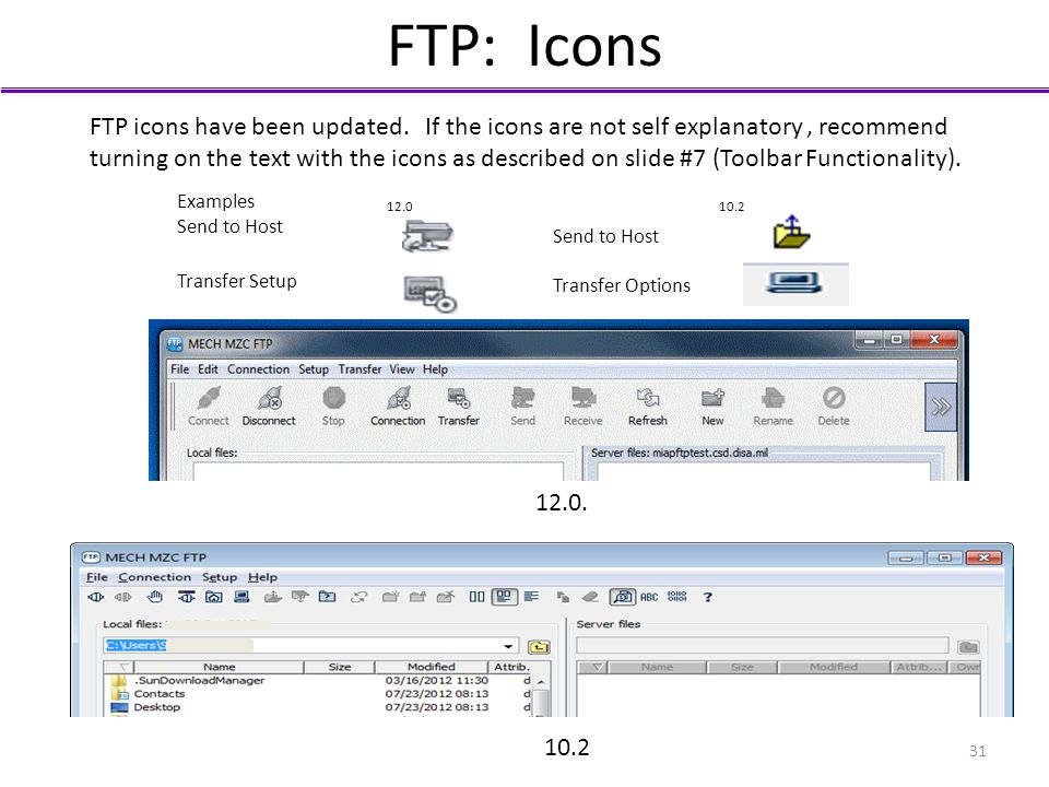 FTP: Icons FTP icons have been updated. If the icons are not self explanatory, recommend turning on the text with the icons as described on slide #7 (