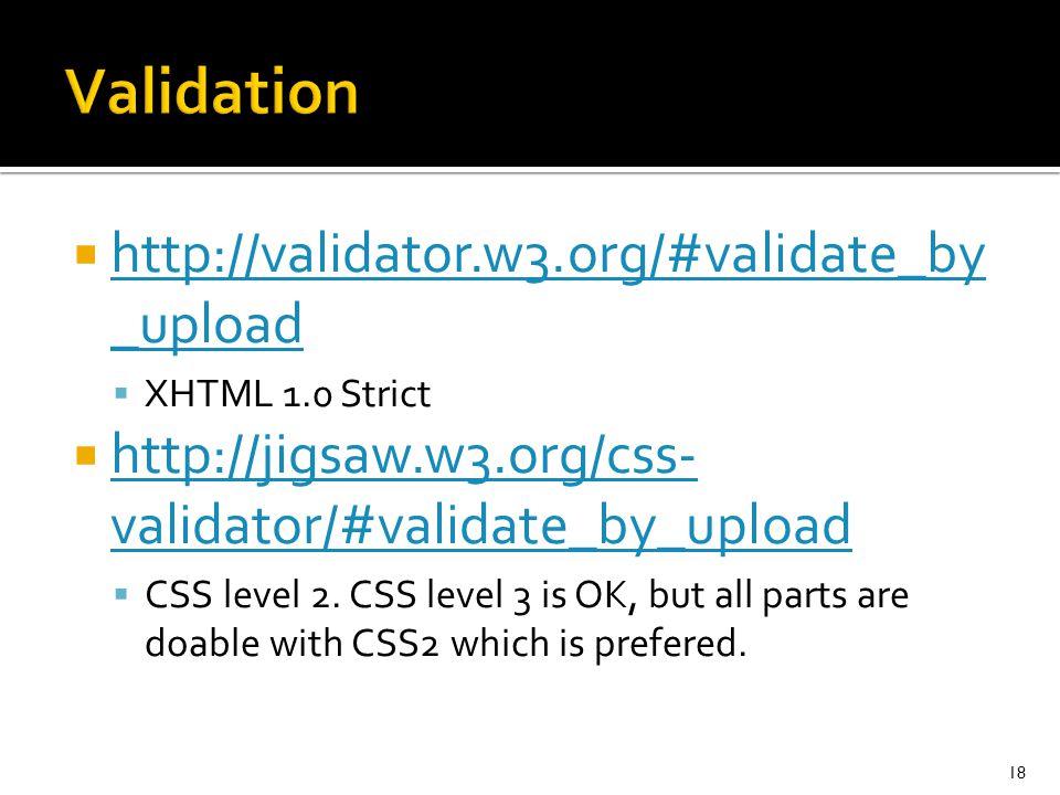  http://validator.w3.org/#validate_by _upload http://validator.w3.org/#validate_by _upload  XHTML 1.0 Strict  http://jigsaw.w3.org/css- validator/#