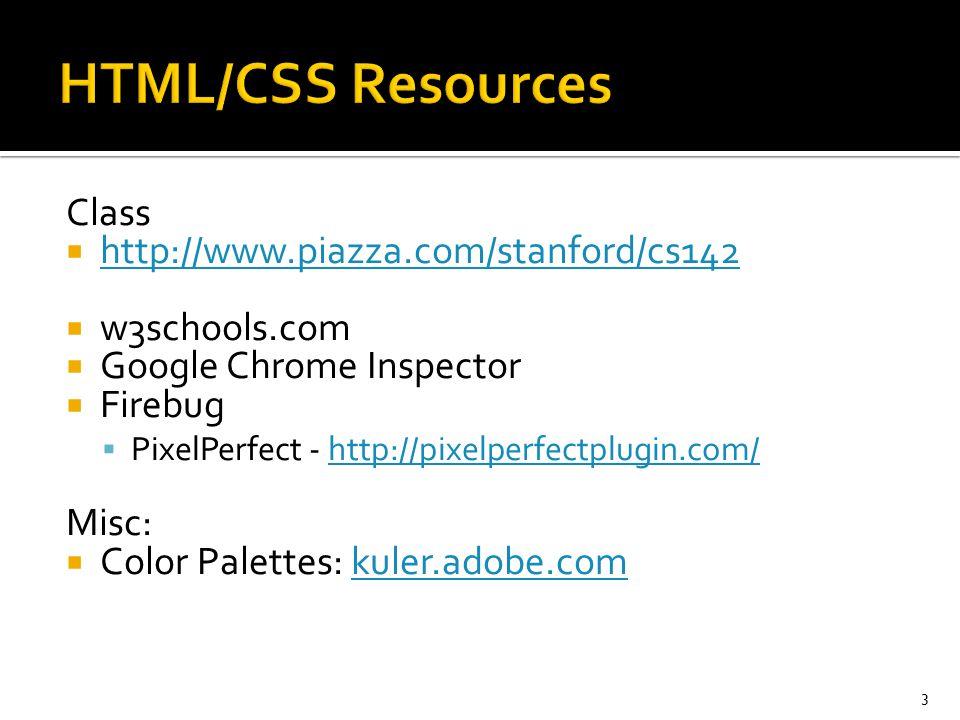 Class  http://www.piazza.com/stanford/cs142 http://www.piazza.com/stanford/cs142  w3schools.com  Google Chrome Inspector  Firebug  PixelPerfect -